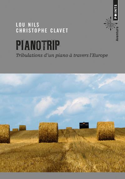 PIANOTRIP. TRIBULATIONS D'UN PIANO A TRAVERS L'EUR